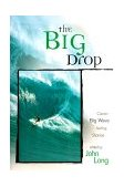 Big Drop Classic Big Wave Surfing Stories 1st 1999 9781560449171 Front Cover