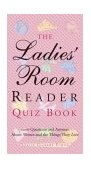 Ladies' Room Reader Quiz Book 1,000 Questions and Answers about Women and the Things They Love 2004 9781573249171 Front Cover
