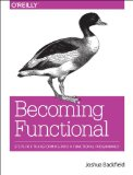 Becoming Functional Steps for Transforming into a Functional Programmer 2014 9781449368173 Front Cover
