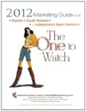 2012 Marketing Guide for Stylists, Booth Renters and Independent Salon Owners The One to Watch 2011 9781468011173 Front Cover