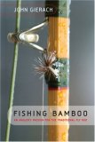 Fishing Bamboo An Angler's Passion for the Traditional Fly Rod 2007 9781599212173 Front Cover