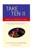 Take Ten II More Ten-Minute Plays 1st 2003 9781400032174 Front Cover