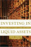 Investing in Liquid Assets Uncorking Profits in Today's Global Wine Market 2008 9781416550174 Front Cover