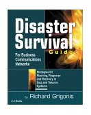 Disaster Survival Guide for Business Communications Networks Strategies for Planning, Response and Recovery in Data and Telecom Systems 2002 9781578201174 Front Cover