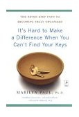It's Hard to Make a Difference When You Can't Find Your Keys The Seven-Step Path to Becoming Truly Organized 2003 9780142196175 Front Cover