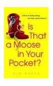 Is That a Moose in Your Pocket? A Novel of Dating, Mating, and Other Animal Instincts 2003 9780385337175 Front Cover