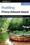Prince Edward Island A Guide to the Island's Best Paddling Adventures 2006 9780762741175 Front Cover