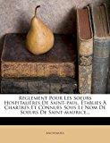 R�glement Pour les Soeurs Hospitali�res de Saint-Paul, �tablies � Chartres et Connues Sous le Nom de Soeurs de Saint-Maurice 2012 9781277698176 Front Cover