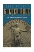 Golden Rule The Investment Theory of Party Competition and the Logic of Money-Driven Political Systems