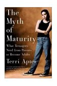 Myth of Maturity What Teenagers Need from Parents to Become Adults 1st 2002 9780393323177 Front Cover