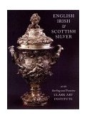 English, Irish and Scottish Silver At the Sterling and Francine Clark Art Institute 1997 9781555951177 Front Cover
