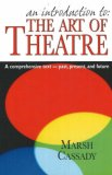 Introduction to - The Art of Theatre A Comprehensive Text -- Past, Present and Future 1st 2007 9781566081177 Front Cover