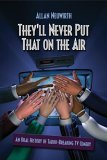 They'll Never Put That on the Air An Oral History of Taboo-Breaking TV Comedy 2006 9781581154177 Front Cover