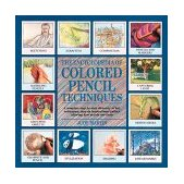 Encyclopedia of Colored Pencil Techniques A Comprehensive Step-by-Step Directory of Key Techniques, with an Inspirational Galley Showing How 1997 9780762401178 Front Cover