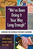 We've Been Doing It Your Way Long Enough Choosing the Culturally Relevant Classroom 2018 9780807757178 Front Cover