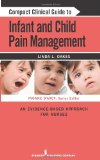 Compact Clinical Guide to Infant and Children's Pain Management An Evidence-Based Approach 2011 9780826106179 Front Cover