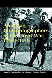 American Cinematographers in the Great War, 1914-1918 2015 9780861967179 Front Cover