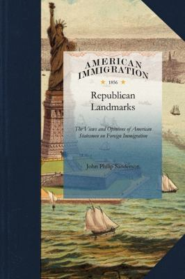 Republican Landmarks The Views and Opinions of American Statesmen on Foreign Immigration 2010 9781429045179 Front Cover