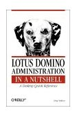 Lotus Domino Administration in a Nutshell A Desktop Quick Reference 2000 9781565927179 Front Cover