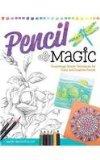 Pencil Magic Surprisingly Simple Techniques for Color and Graphite Pencils 2014 9781574217179 Front Cover