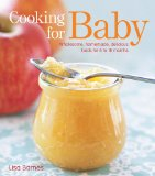 Cooking for Baby Wholesome, Homemade, Delicious Foods for 6 to 18 Months 2009 9781416599180 Front Cover