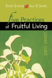Five Practices of Fruitful Living Leader Guide 2010 9781426712180 Front Cover