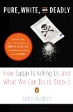 Pure, White, and Deadly How Sugar Is Killing Us and What We Can Do to Stop It 2013 9780143125181 Front Cover