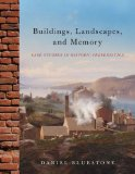 Buildings, Landscapes, and Memory Case Studies in Historic Preservation 1st 2010 9780393733181 Front Cover