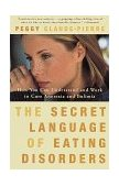 Secret Language of Eating Disorders How You Can Understand and Work to Cure Anorexia and Bulimia 1998 9780375750182 Front Cover