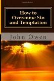 How to Overcome Sin and Temptation 2014 9781494885182 Front Cover