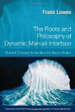 Roots and Philosophy of Dynamic Manual Interface Manual Therapy to Awaken the Inner Healer 2011 9781583943182 Front Cover
