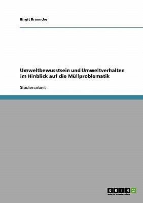Umweltbewusstsein und Umweltverhalten im Hinblick auf die M�llproblematik 2007 9783638720182 Front Cover