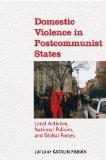 Domestic Violence in Postcommunist States Local Activism, National Policies, and Global Forces 2010 9780253222183 Front Cover