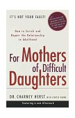 For Mothers of Difficult Daughters How to Enrich and Repair the Relationship in Adulthood 1999 9780375753183 Front Cover