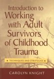 Introduction to Working with Adult Survivors of Childhood Trauma Techniques and Strategies 1st 2008 9780495006183 Front Cover