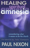 Healing Spiritual Amnesia Remembering What It Means to Be the Church 2004 9780687067183 Front Cover