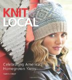 Knit Local Celebrating America's Homegrown Yarns 2011 9781936096183 Front Cover