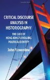 Critical Discourse Analysis in Historiography The Case of Hong Kong's Evolving Political Identity 2011 9780230301184 Front Cover