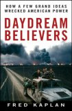 Daydream Believers How a Few Grand Ideas Wrecked American Power 2008 9780470121184 Front Cover