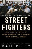 Street Fighters The Last 72 Hours of Bear Stearns, the Toughest Firm on Wall Street 2010 9781591843184 Front Cover