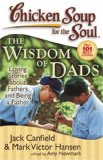 Chicken Soup for the Soul - Wisdom of Dads Loving Stories about Fathers and Being a Father 2008 9781935096184 Front Cover