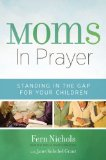 Moms in Prayer Standing in the Gap for Your Children 2013 9780310338185 Front Cover