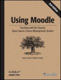 Using Moodle Teaching with the Popular Open Source Course Management System 2nd 2007 Revised  9780596529185 Front Cover