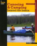 Canoeing and Camping Beyond the Basics 3rd 2007 9780762740185 Front Cover