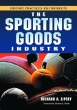 Sporting Goods Industry History, Practices and Products 1st 2006 9780786427185 Front Cover
