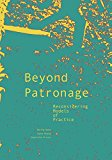 Beyond Patronage Reconsidering Models of Practice 2016 9781940291185 Front Cover