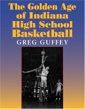 Golden Age of Indiana High School Basketball 2005 9780253218186 Front Cover