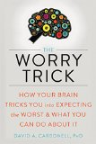 Worry Trick How Worry Controls You and What You Can Do to Take Back Your Life 2016 9781626253186 Front Cover