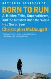 Born to Run A Hidden Tribe, Superathletes, and the Greatest Race the World Has Never Seen 1st 2011 9780307279187 Front Cover