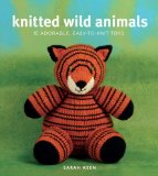 Knitted Wild Animals 15 Adorable, Easy-to-Knit Toys 2010 9780823033188 Front Cover